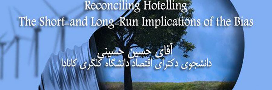 Reconciling hoteling the short and long run implication of the bias- حسین حسینی